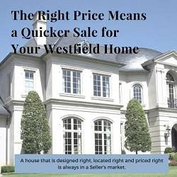 While location and design factor into a Buyer's decision, the right price means a quicker sale for your Westfield home. Talk to your REALTOR@ first.
