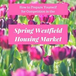 We are now entering the busiest time of year in real estate. Prepare for competition in the spring Westfield housing market by following these simple tips.