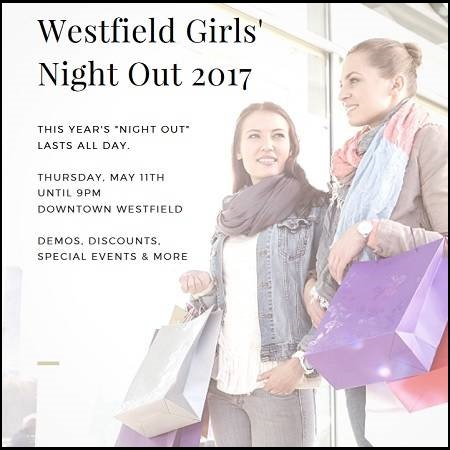 Westfield Girls' Night Out 2017 takes place both day and night this year at downtown Westfield boutiques. Free parking is also available all day.