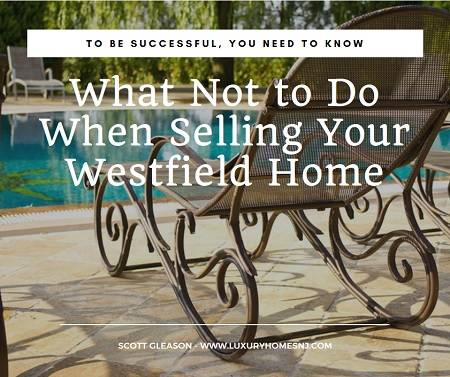 It is just as important to know what not to do when selling your Westfield home as it is to know what to do so you can have a successful transaction.