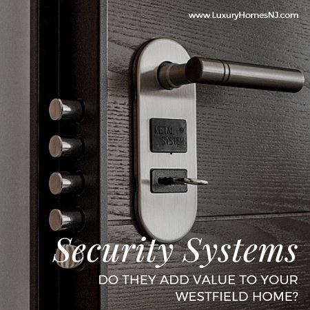 Installing a security system adds value to your Westfield home both as a deterrent for burglars as well as a desired safety feature for buyers.