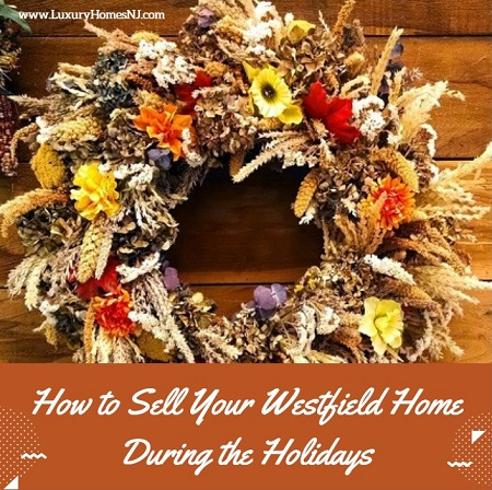 How to sell your Westfield home during the holidays. Keep decorations simple and tasteful. Maintain clear walkways. Make sure everything works. Take lots of photos.