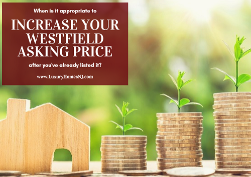 Sometimes, when your home isn't selling, the solution may not be to lower your price. Sometimes, you might want to raise it. But when is it appropriate to increase your Westfield asking price after you've listed it?