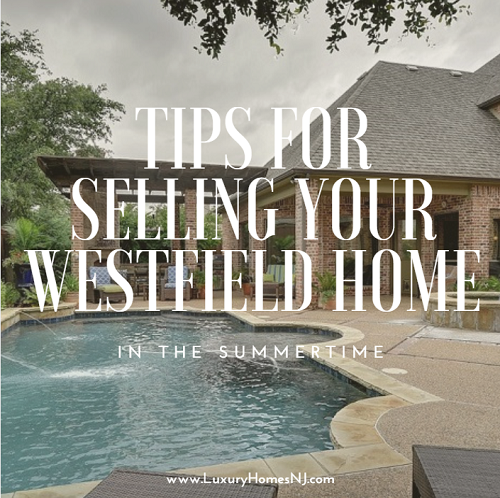 Selling your Westfield home in the summer presents its own unique obstacles. Alter your thinking slightly to cater to your key demographic.