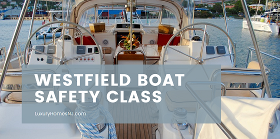 New Jersey law requires that anyone operating a boat or personal watercraft must obtain a safety certificate. Sign up for a Westfield Boat Safety Class to get your certificate before summer.